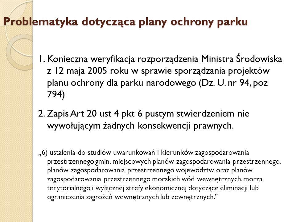 Problematyka dotycząca plany ochrony parku 1. Konieczna weryfikacja rozporządzenia Ministra Środowiska z 12 maja 2005 roku w sprawie sporządzania proj