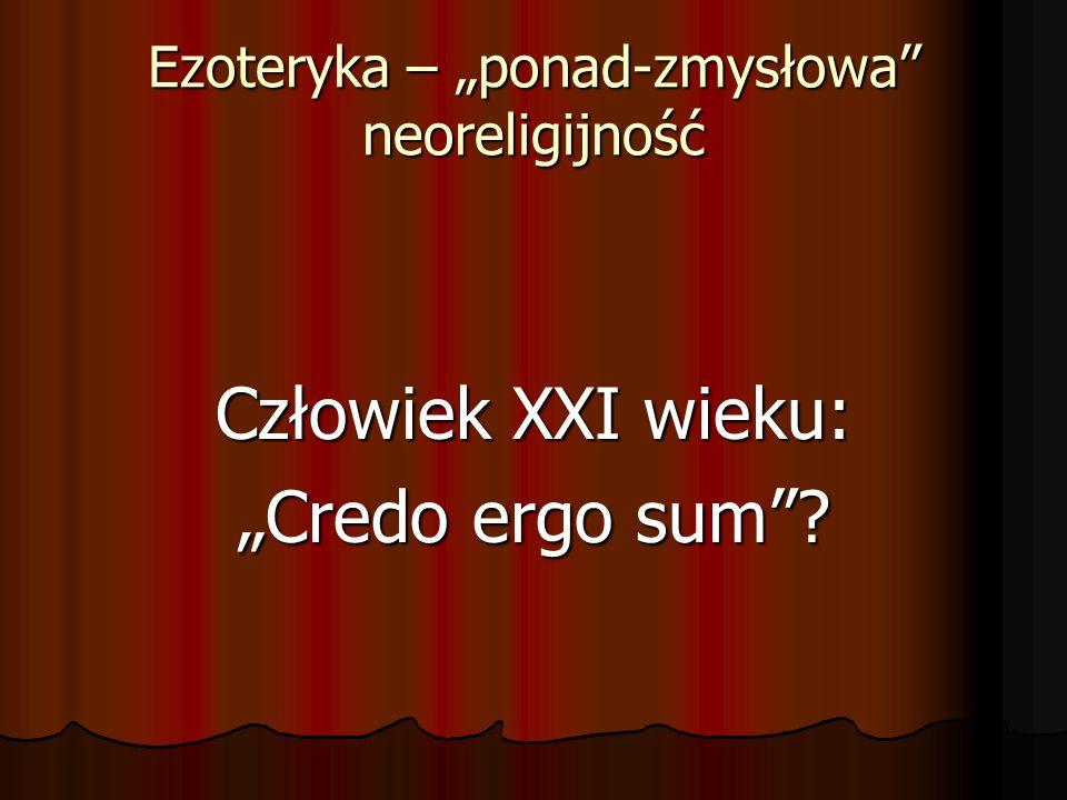 Ezoteryka – ponad-zmysłowa neoreligijność Ezoteryka versus egzoteryka czyli to co ukryte, tajemne wobec tego, co zewnętrzne 1.