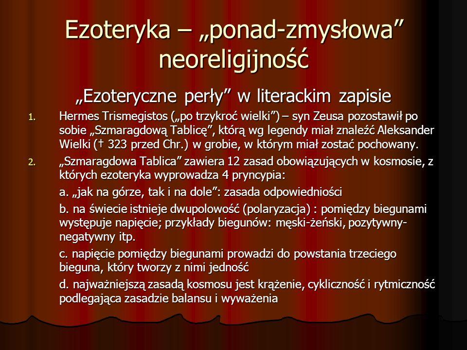 Ezoteryka – ponad-zmysłowa neoreligijność Ezoteryczne perły w literackim zapisie 1. Hermes Trismegistos (po trzykroć wielki) – syn Zeusa pozostawił po