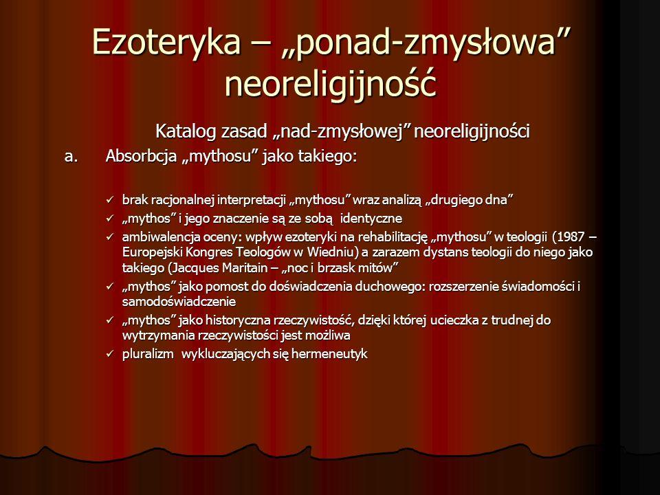 Ezoteryka – ponad-zmysłowa neoreligijność Katalog zasad nad-zmysłowej neoreligijności a. Absorbcja mythosu jako takiego: brak racjonalnej interpretacj