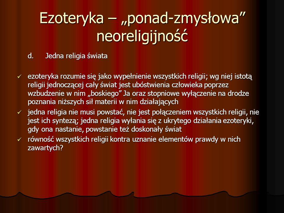 Ezoteryka – ponad-zmysłowa neoreligijność d. Jedna religia świata ezoteryka rozumie się jako wypełnienie wszystkich religii; wg niej istotą religii je