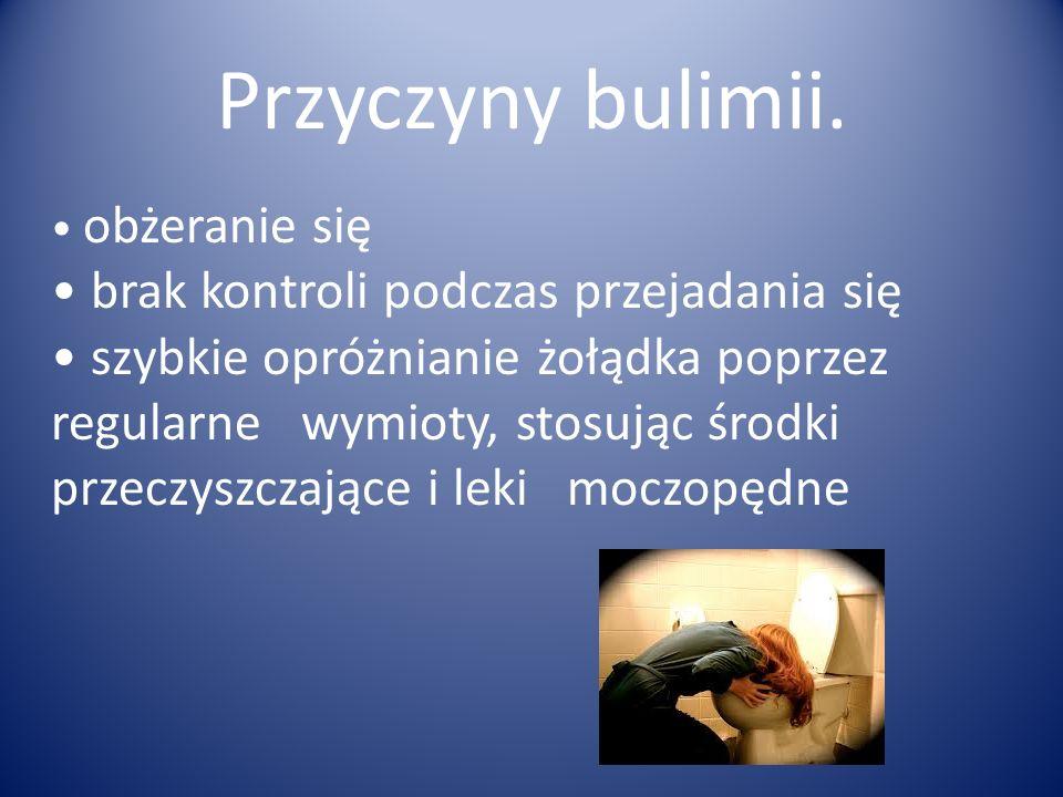Przyczyny bulimii. obżeranie się brak kontroli podczas przejadania się szybkie opróżnianie żołądka poprzez regularne wymioty, stosując środki przeczys