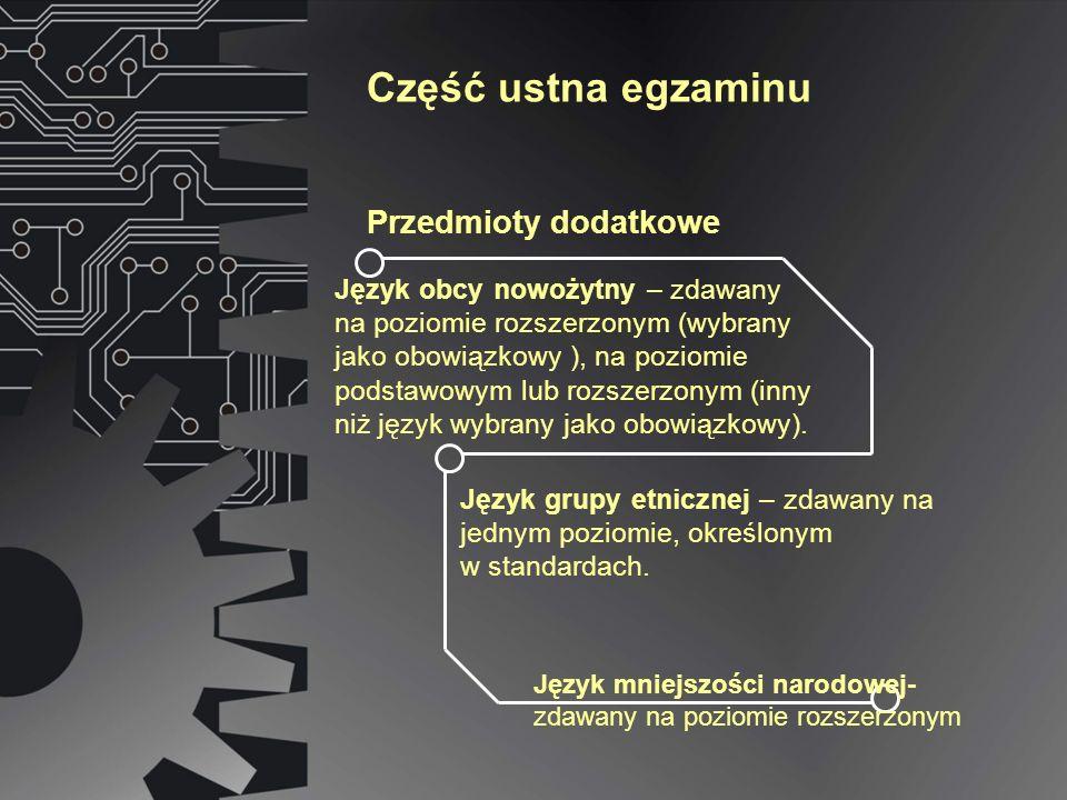 Część ustna egzaminu Przedmioty dodatkowe Język obcy nowożytny – zdawany na poziomie rozszerzonym (wybrany jako obowiązkowy ), na poziomie podstawowym lub rozszerzonym (inny niż język wybrany jako obowiązkowy).