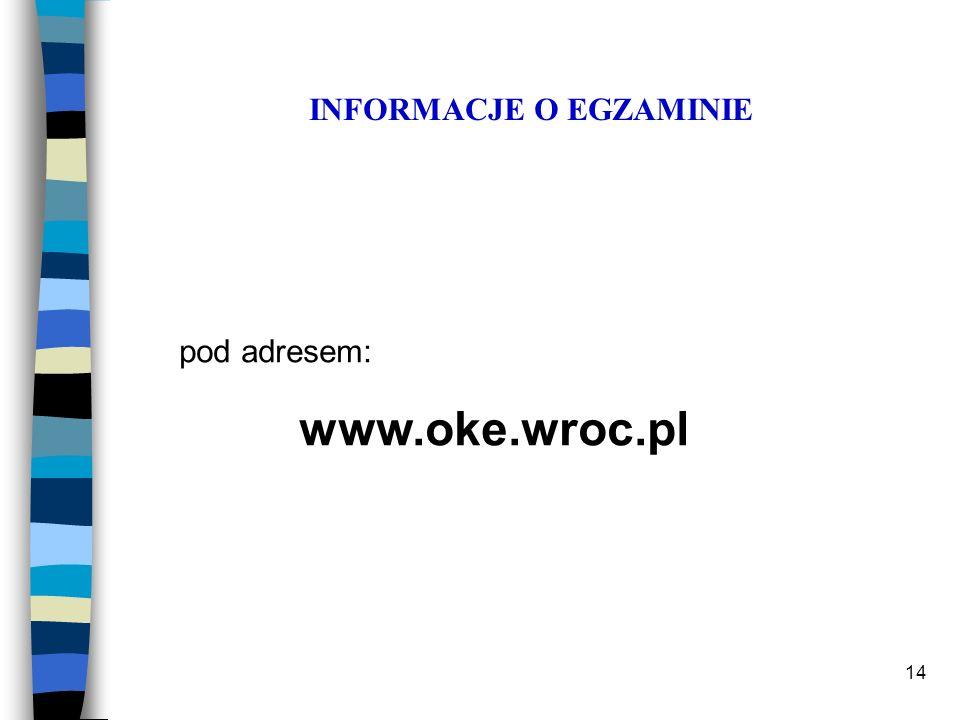 14 INFORMACJE O EGZAMINIE pod adresem: www.oke.wroc.pl