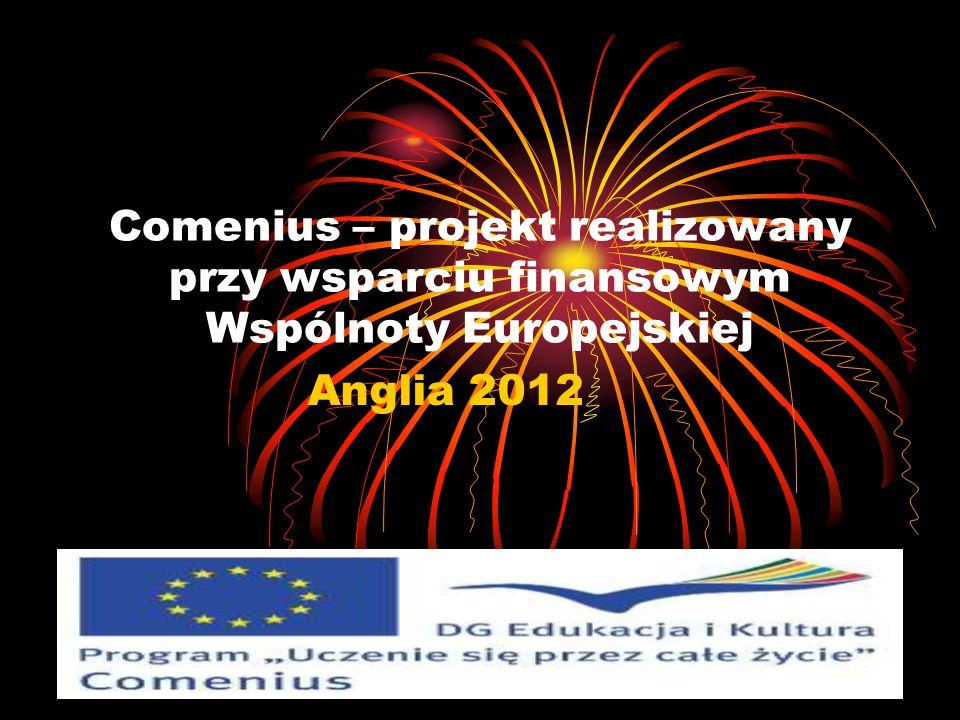 Comenius – projekt realizowany przy wsparciu finansowym Wspólnoty Europejskiej Anglia 2012
