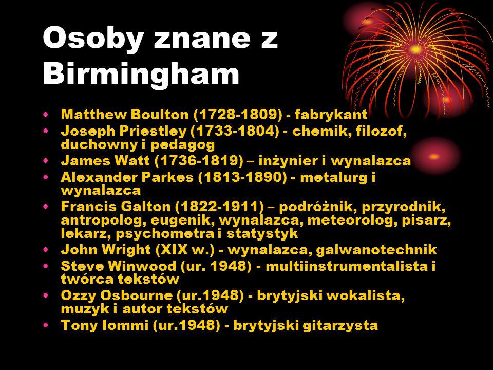 Osoby znane z Birmingham Matthew Boulton (1728-1809) - fabrykant Joseph Priestley (1733-1804) - chemik, filozof, duchowny i pedagog James Watt (1736-1