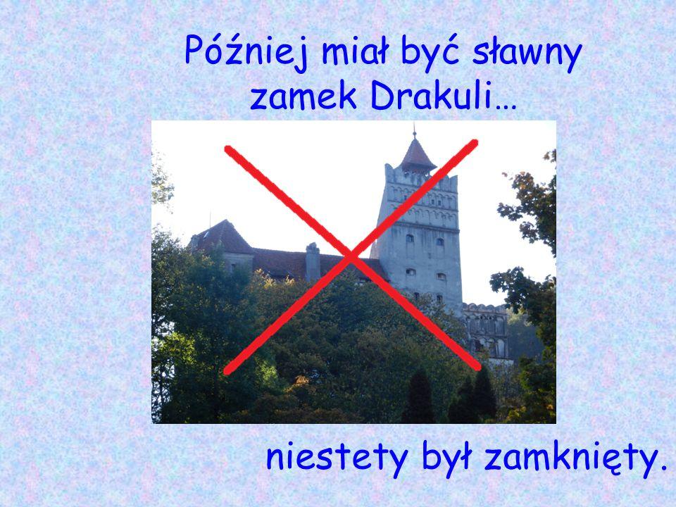 Później miał być sławny zamek Drakuli… niestety był zamknięty.