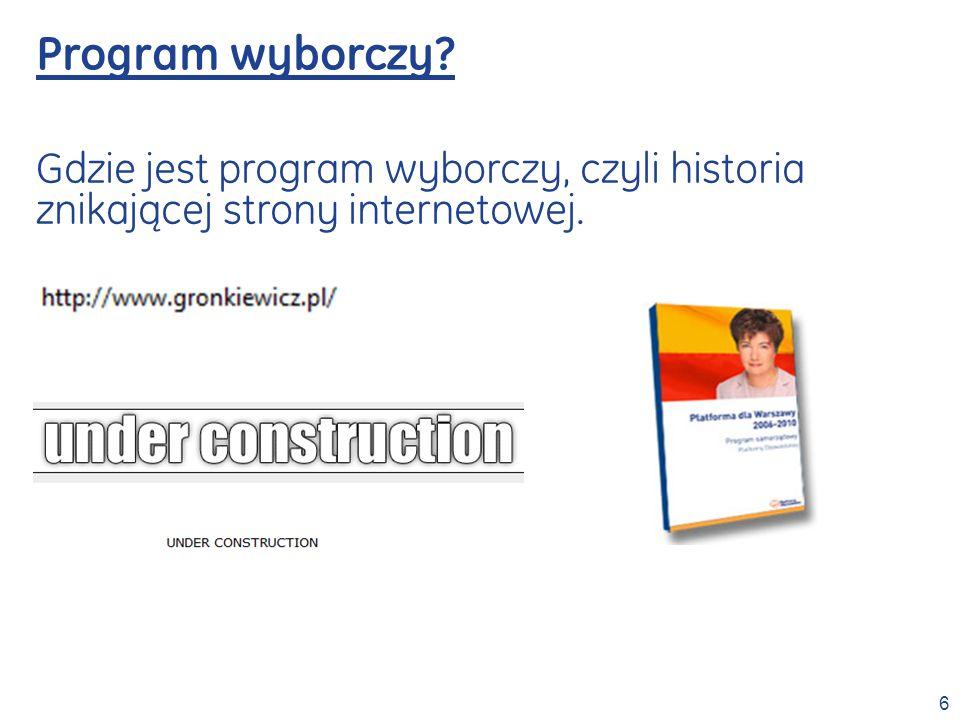 7 Zachowanie programu wyborczego – oddzielna strona www Program Samorządowy Platformy Obywatelskiej dla Warszawy na lata 2006-2010 .