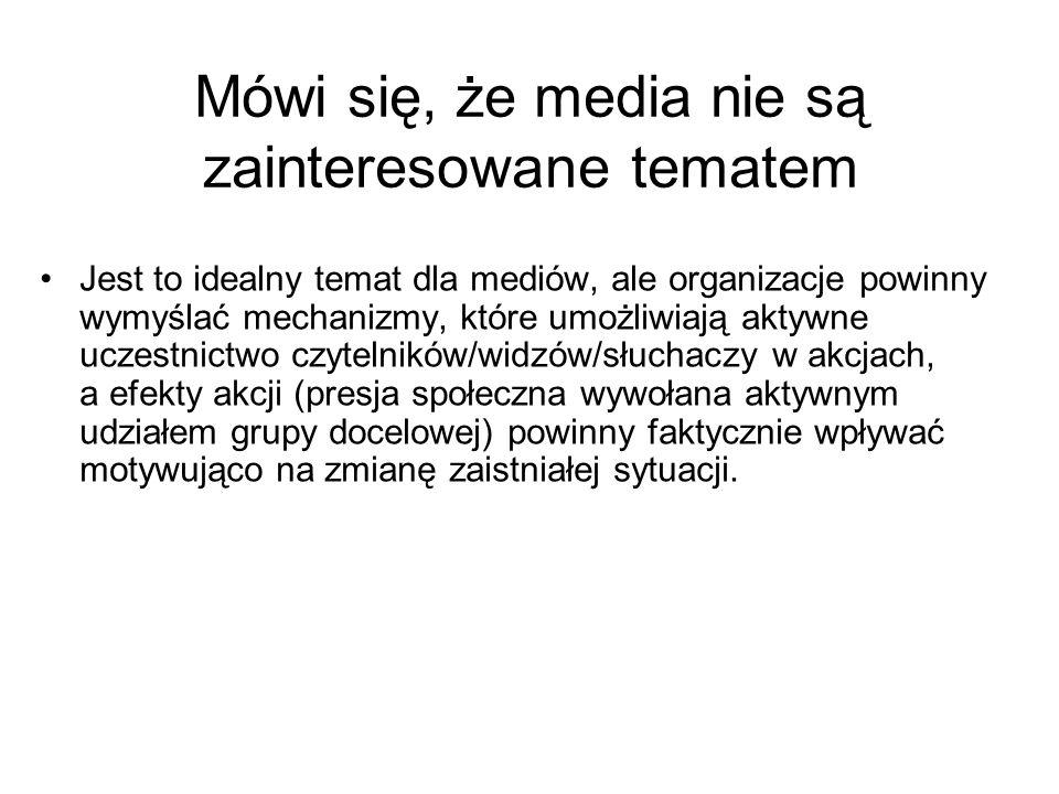 Mówi się, że media nie są zainteresowane tematem Jest to idealny temat dla mediów, ale organizacje powinny wymyślać mechanizmy, które umożliwiają akty