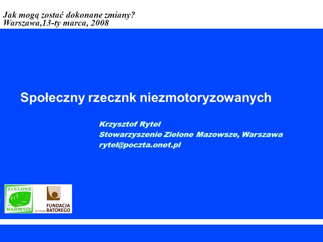 SPOŁECZNY RZECZNIK NIEZMOTORYZOWANYCH o nas 2 Zielone Mazowsze is local / regional ecological association based in Warsaw Projekt był finansowany z następujących źródeł: maj 2004 -maj 2005 Fundacja im.