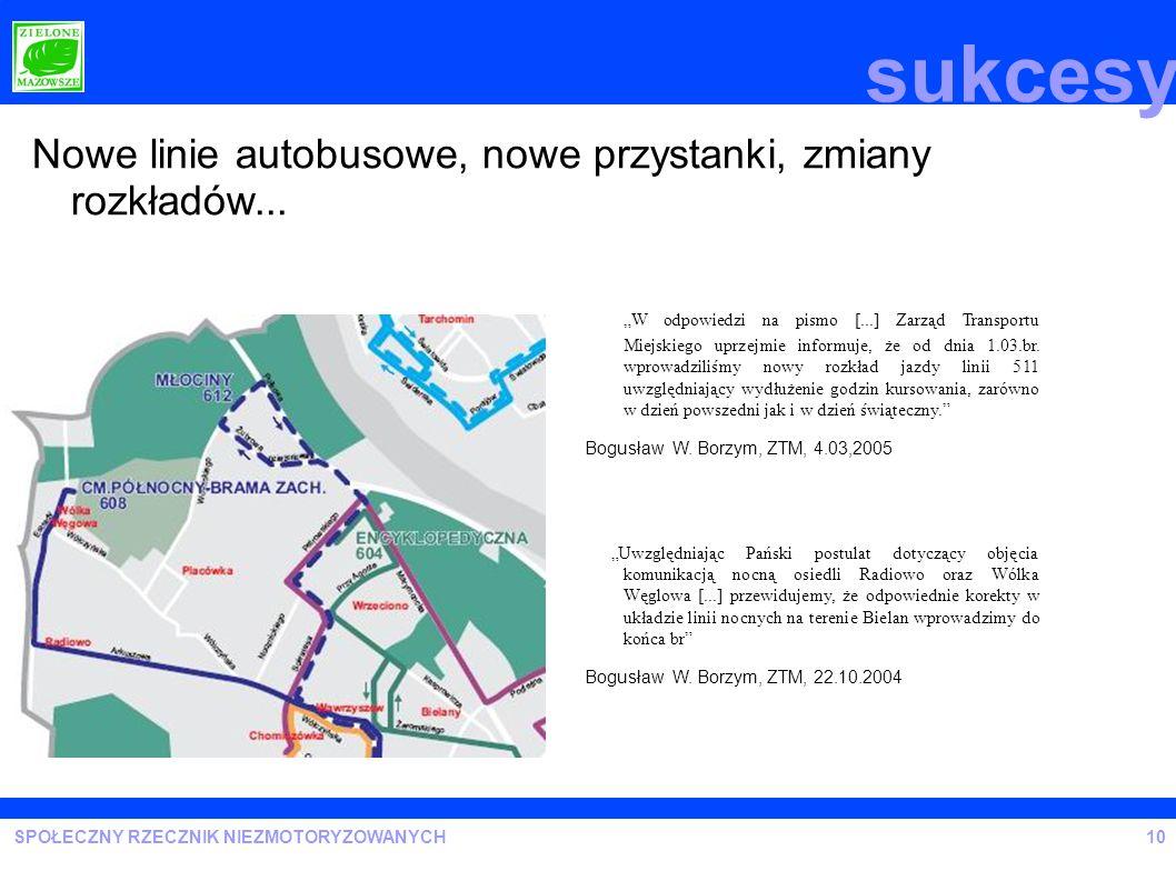 SPOŁECZNY RZECZNIK NIEZMOTORYZOWANYCH10 Nowe linie autobusowe, nowe przystanki, zmiany rozkładów... Uwzględniając Pański postulat dotyczący objęcia ko