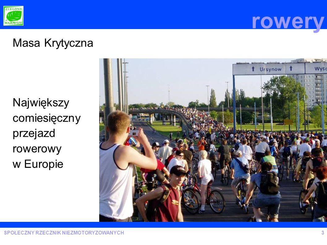 SPOŁECZNY RZECZNIK NIEZMOTORYZOWANYCH rowery 3 Masa Krytyczna Największy comiesięczny przejazd rowerowy w Europie