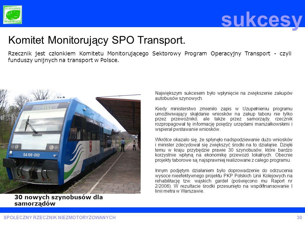 SPOŁECZNY RZECZNIK NIEZMOTORYZOWANYCH sukcesy 30 Komitet Monitorujący SPO Transport. Rzecznik jest członkiem Komitetu Monitorującego Sektorowy Program