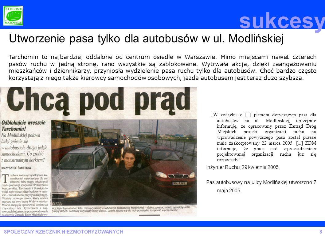 SPOŁECZNY RZECZNIK NIEZMOTORYZOWANYCH9 Udział w Radach Technicznych w ZDM i Inżyniera Ruchu Pierwsza asfaltowa ścieżka rowerowa w Warszawie sukcesy