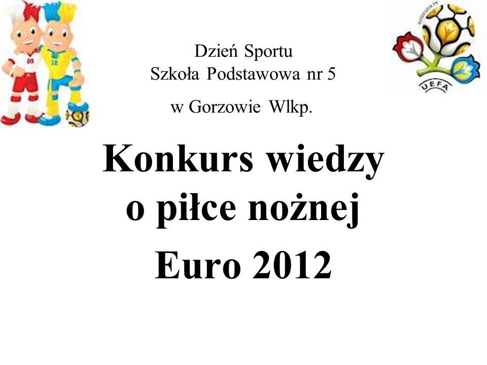 Dzień Sportu Szkoła Podstawowa nr 5 w Gorzowie Wlkp. Konkurs wiedzy o piłce nożnej Euro 2012