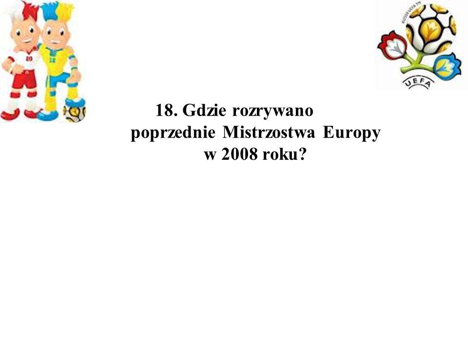 18. Gdzie rozrywano poprzednie Mistrzostwa Europy w 2008 roku?
