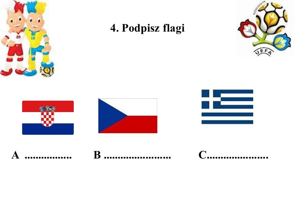 4. Podpisz flagi A................. B........................ C......................