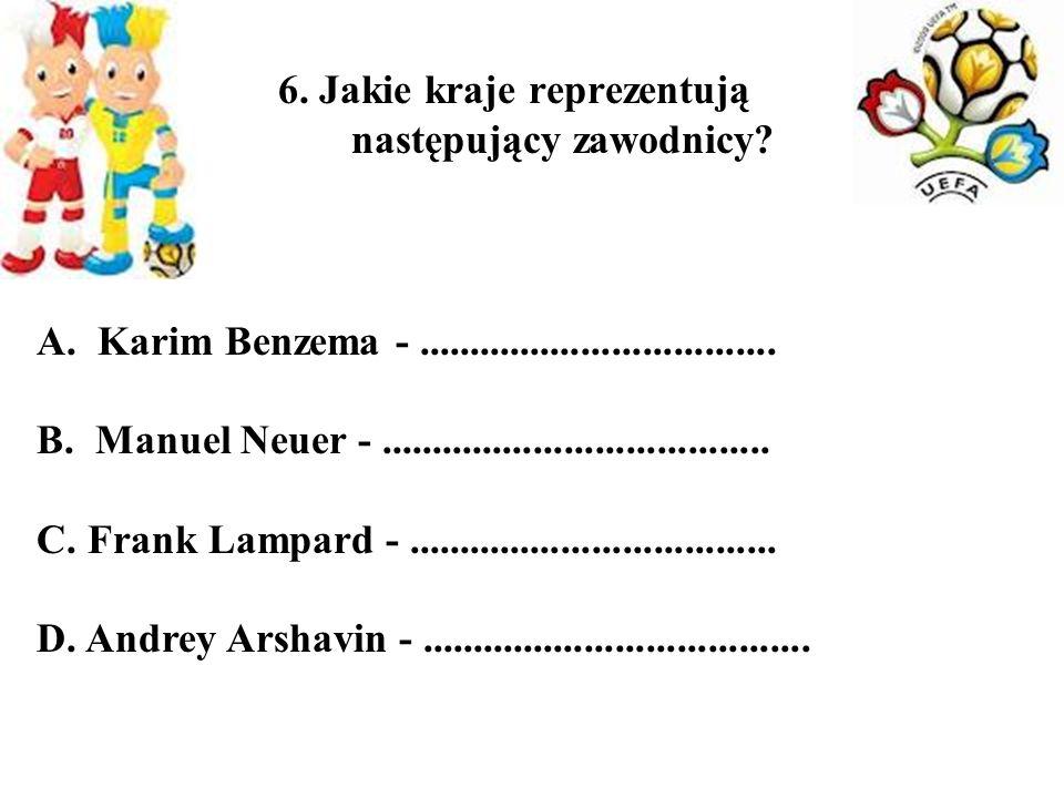 6. Jakie kraje reprezentują następujący zawodnicy? A. Karim Benzema -................................... B. Manuel Neuer -............................