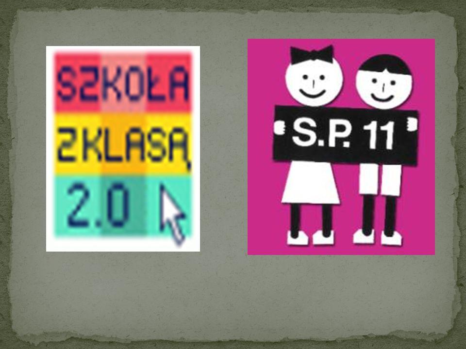 Szkoła z klasą 2.0 – program edukacyjny realizowany przez dyrektora, koordynatora, nauczycieli, pedagoga i uczniów Szkoły Podstawowej nr 11 im.