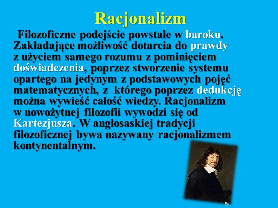 Racjonalizm Filozoficzne podejście powstałe w baroku.