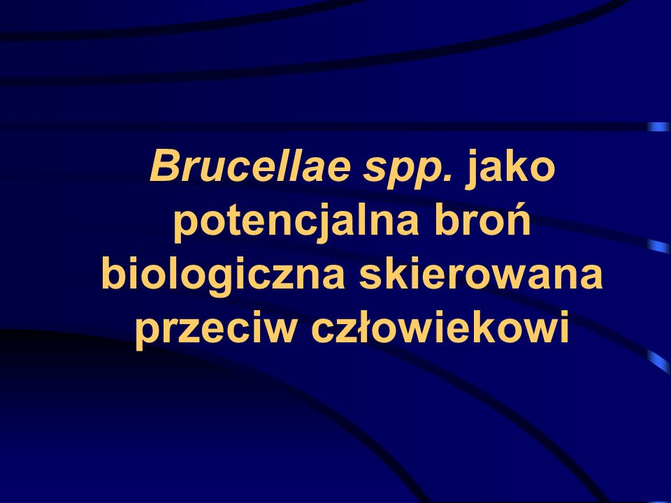 Brucellae spp. jako potencjalna broń biologiczna skierowana przeciw człowiekowi