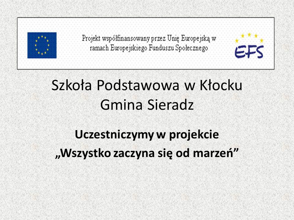 Szkoła Podstawowa w Kłocku Gmina Sieradz Uczestniczymy w projekcie Wszystko zaczyna się od marzeń