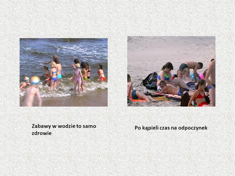 Zabawy w wodzie to samo zdrowie Po kąpieli czas na odpoczynek