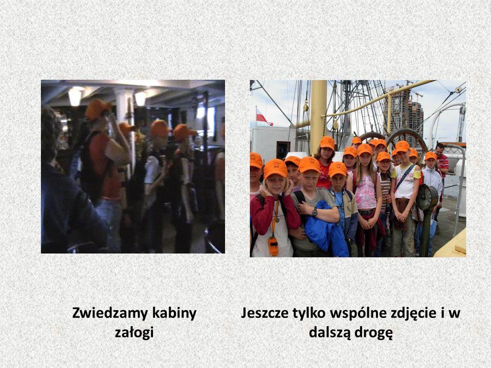 Zwiedzamy kabiny załogi Jeszcze tylko wspólne zdjęcie i w dalszą drogę
