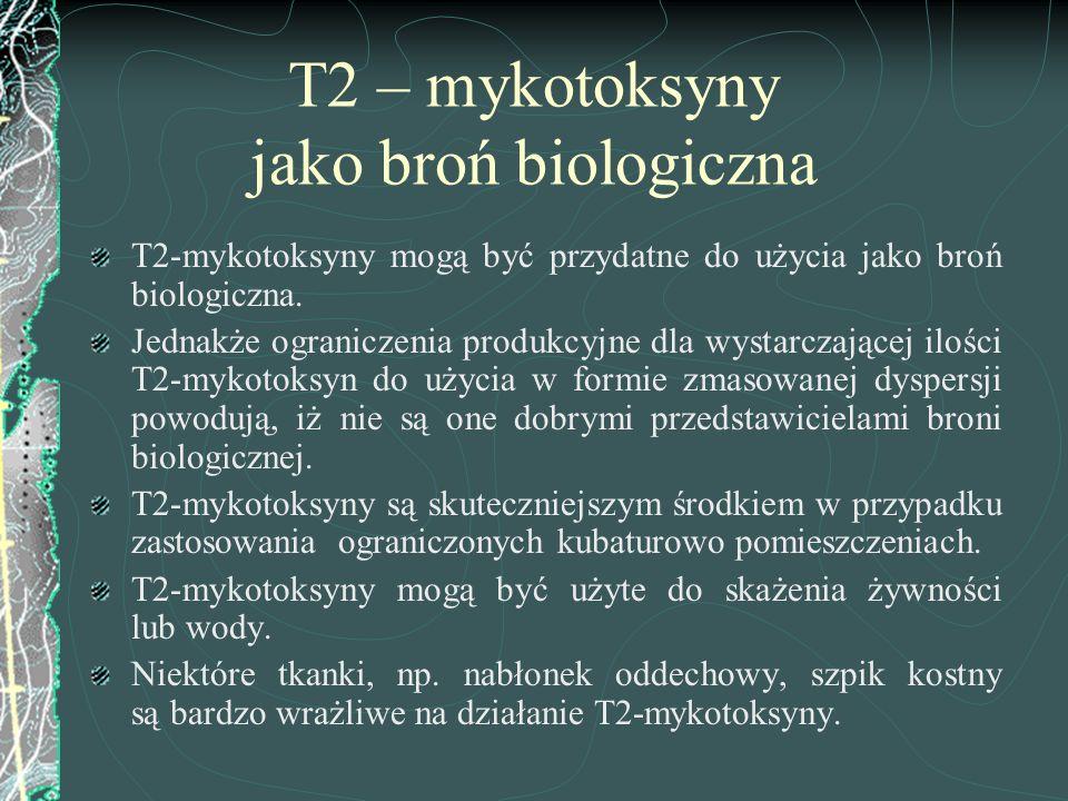 T2 – mykotoksyny jako broń biologiczna T2-mykotoksyny mogą być przydatne do użycia jako broń biologiczna. Jednakże ograniczenia produkcyjne dla wystar