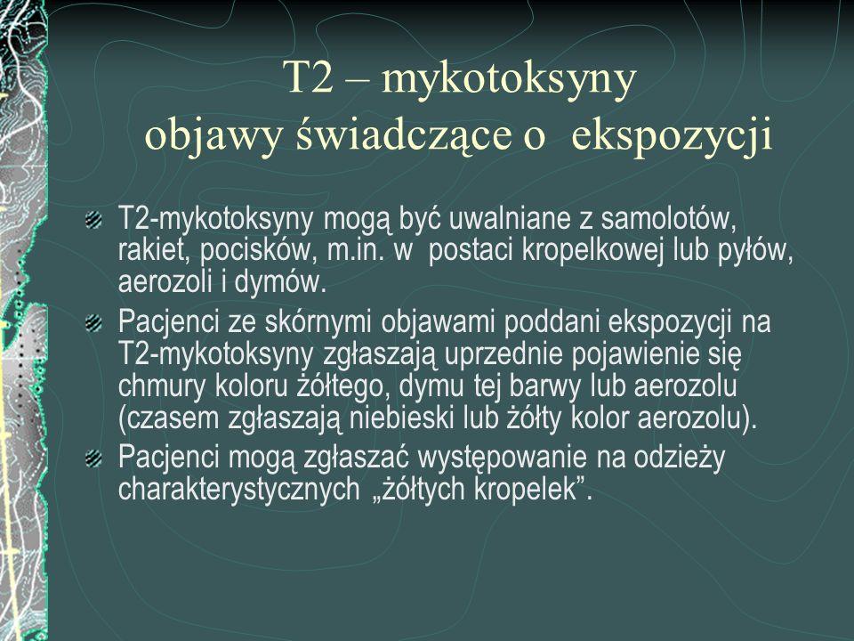 T2 – mykotoksyny objawy świadczące o ekspozycji T2-mykotoksyny mogą być uwalniane z samolotów, rakiet, pocisków, m.in. w postaci kropelkowej lub pyłów