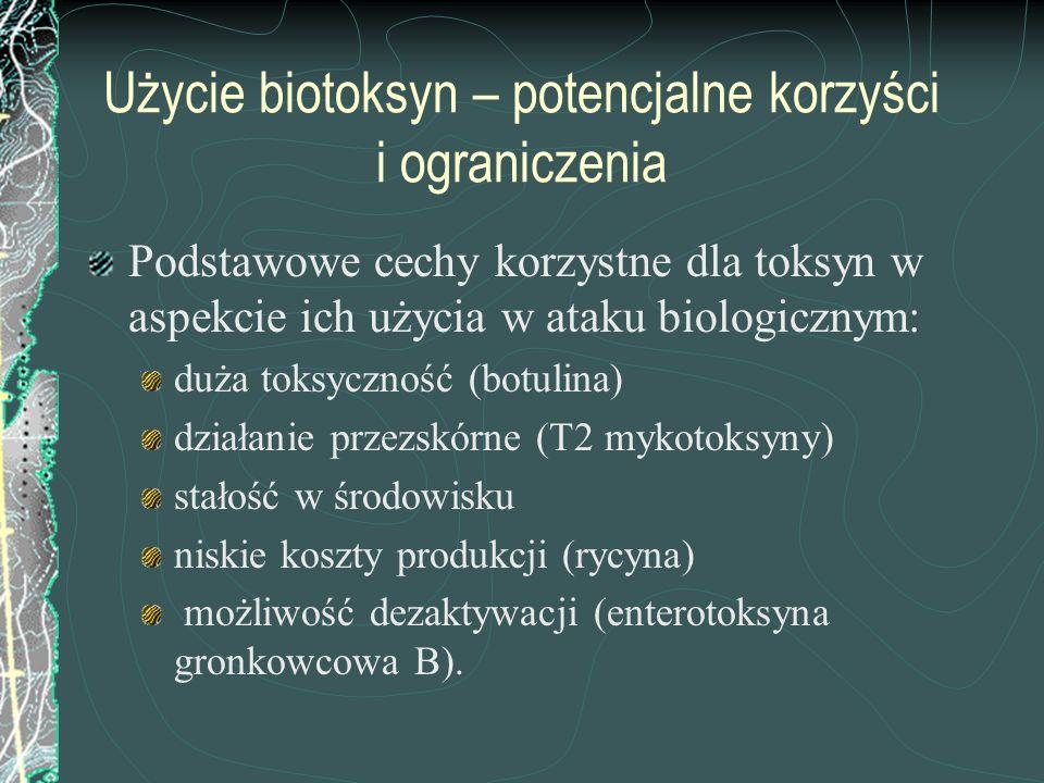 Użycie biotoksyn – potencjalne korzyści i ograniczenia Podstawowe cechy korzystne dla toksyn w aspekcie ich użycia w ataku biologicznym: duża toksyczn
