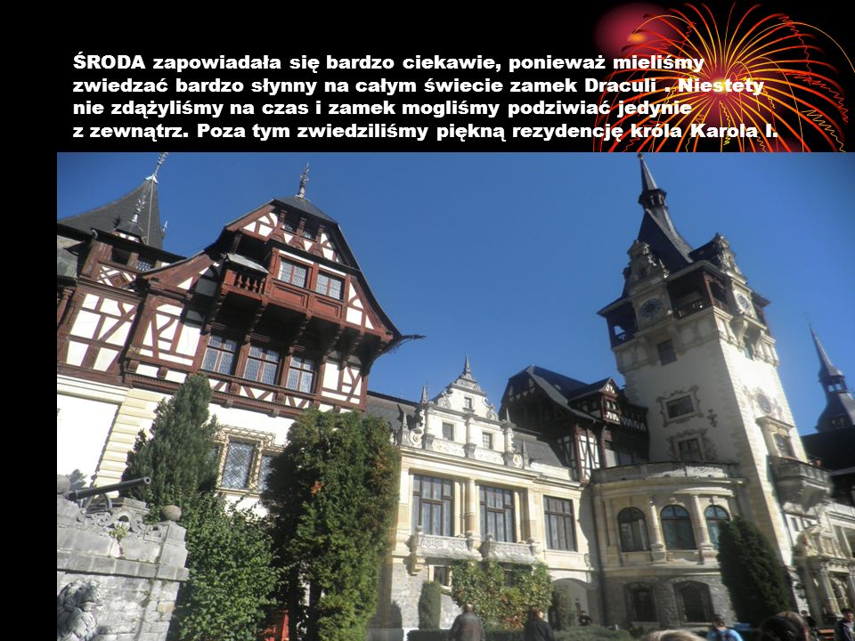 ŚRODA zapowiadała się bardzo ciekawie, ponieważ mieliśmy zwiedzać bardzo słynny na całym świecie zamek Draculi. Niestety nie zdążyliśmy na czas i zame