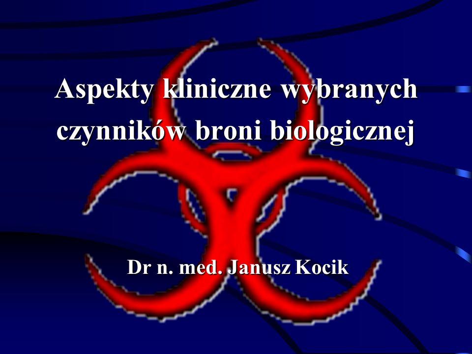 Aspekty kliniczne wybranych czynników broni biologicznej Dr n. med. Janusz Kocik