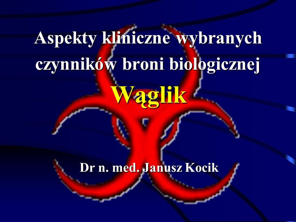 Aspekty kliniczne wybranych czynników broni biologicznej Wąglik Dr n. med. Janusz Kocik