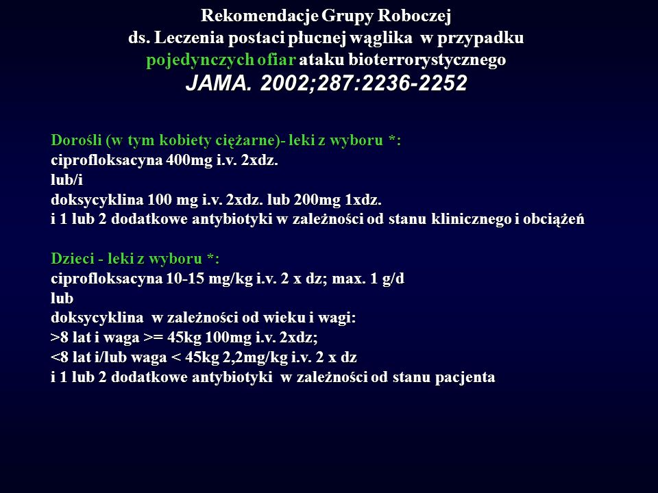 Rekomendacje Grupy Roboczej ds. Leczenia postaci płucnej wąglika w przypadku pojedynczych ofiar ataku bioterrorystycznego JAMA. 2002;287:2236-2252 Dor