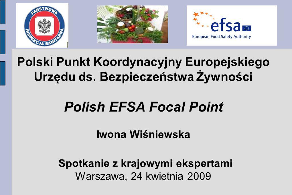 Polski Punkt Koordynacyjny Europejskiego Urzędu ds. Bezpieczeństwa Żywności Polish EFSA Focal Point Iwona Wiśniewska Spotkanie z krajowymi ekspertami