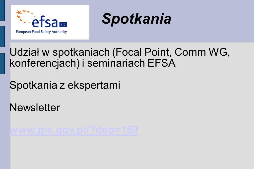 Udział w spotkaniach (Focal Point, Comm WG, konferencjach) i seminariach EFSA Spotkania z ekspertami Newsletter www.pis.gov.pl/?dep=159 Spotkania