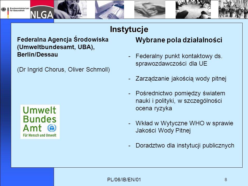 PL/06/IB/EN/01 8 Instytucje Federalna Agencja Środowiska (Umweltbundesamt, UBA), Berlin/Dessau (Dr Ingrid Chorus, Oliver Schmoll) Wybrane pola działalności -Federalny punkt kontaktowy ds.