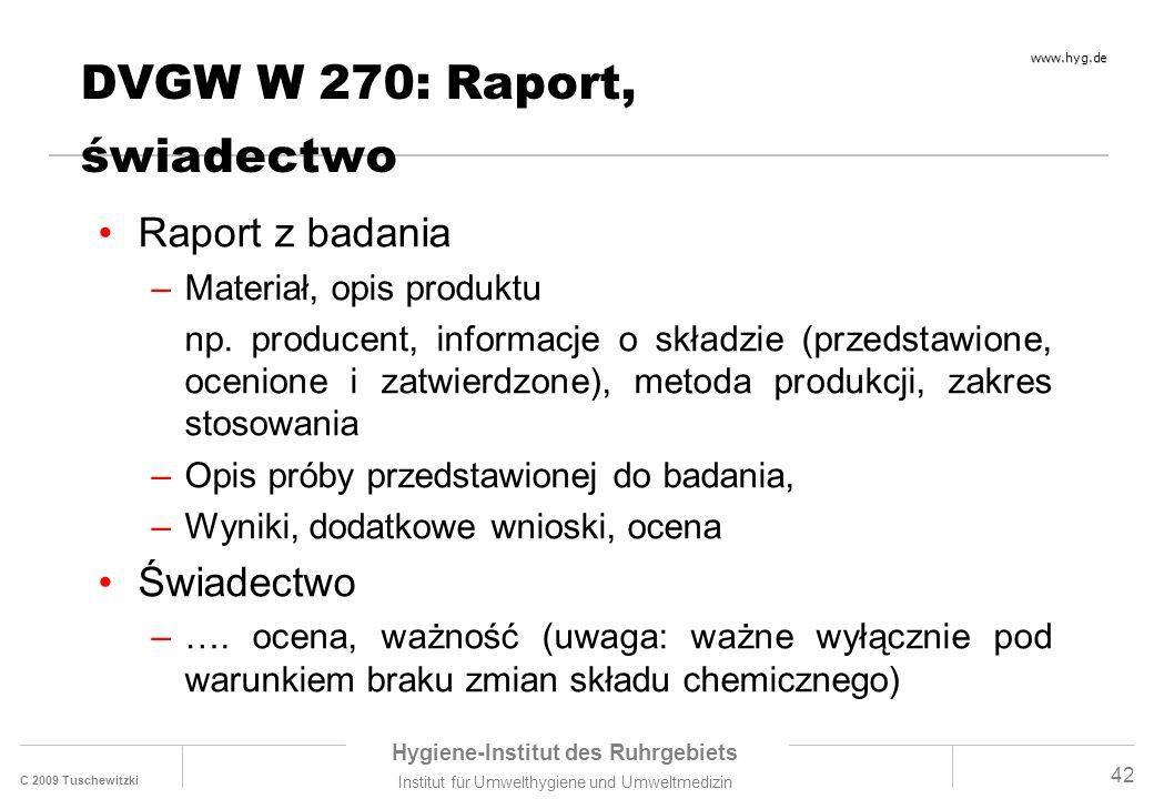 C 2009 Tuschewitzki Hygiene-Institut des Ruhrgebiets Institut für Umwelthygiene und Umweltmedizin www.hyg.de 42 DVGW W 270: Raport, świadectwo Raport z badania –Materiał, opis produktu np.