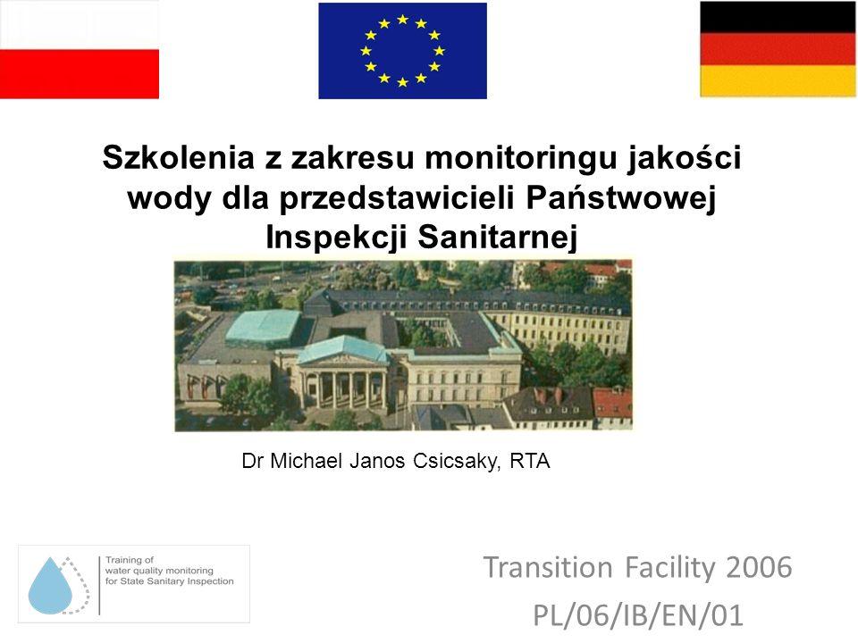 Szkolenia z zakresu monitoringu jakości wody dla przedstawicieli Państwowej Inspekcji Sanitarnej Transition Facility 2006 PL/06/IB/EN/01 Dr Michael Janos Csicsaky, RTA
