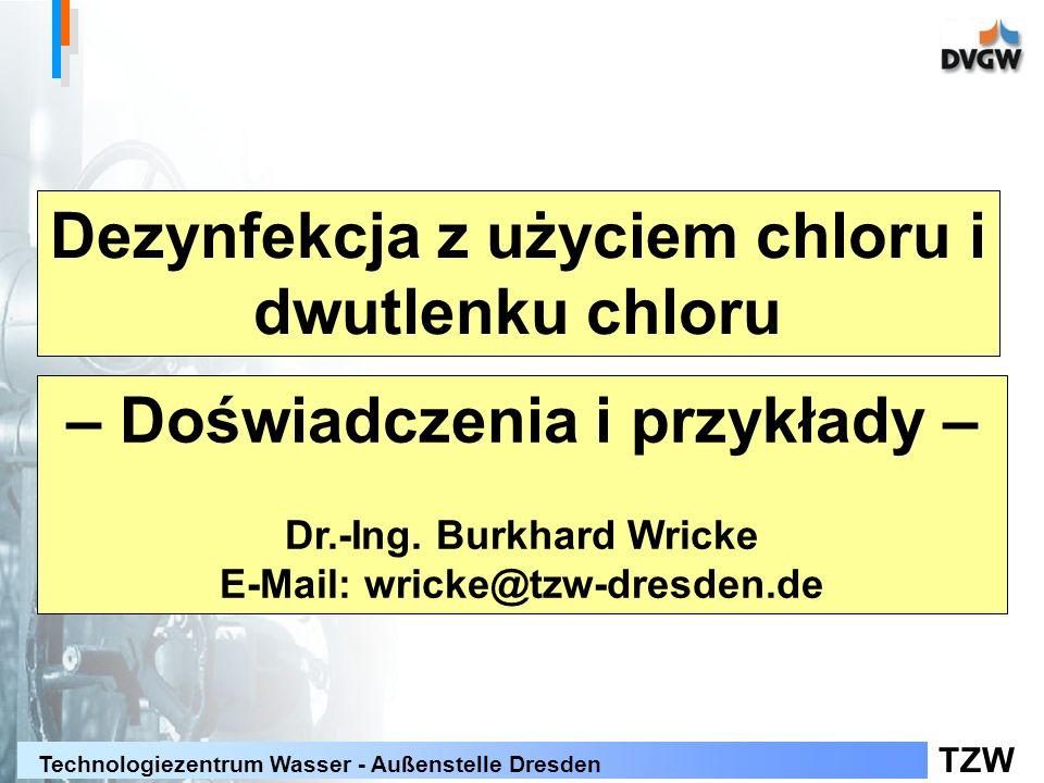 TZW Technologiezentrum Wasser - Außenstelle Dresden Treść Wprowadzenie Dezynfekcja z użyciem chloru i podchlorynów Dezynfekcja z użyciem dwutlenku chloru Przykłady zastosowania