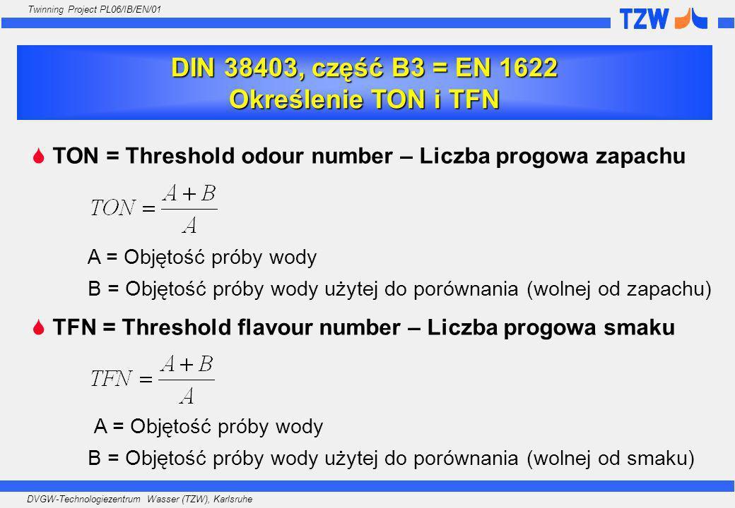 DVGW-Technologiezentrum Wasser (TZW), Karlsruhe Twinning Project PL06/IB/EN/01 TON = Threshold odour number – Liczba progowa zapachu A = Objętość prób