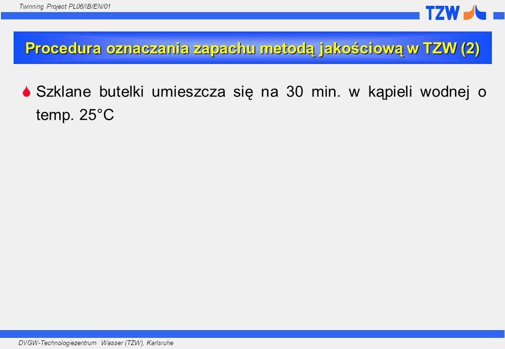 DVGW-Technologiezentrum Wasser (TZW), Karlsruhe Twinning Project PL06/IB/EN/01 Szklane butelki umieszcza się na 30 min. w kąpieli wodnej o temp. 25°C