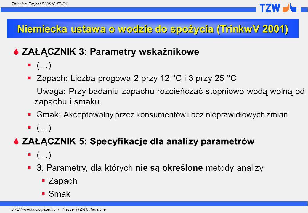 DVGW-Technologiezentrum Wasser (TZW), Karlsruhe Twinning Project PL06/IB/EN/01 ZAŁĄCZNIK 3: Parametry wskaźnikowe (…) Zapach: Liczba progowa 2 przy 12