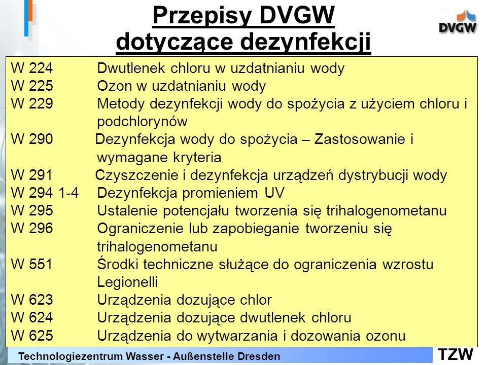TZW Technologiezentrum Wasser - Außenstelle Dresden Przepisy DVGW dotyczące dezynfekcji W 224Dwutlenek chloru w uzdatnianiu wody W 225Ozon w uzdatnian