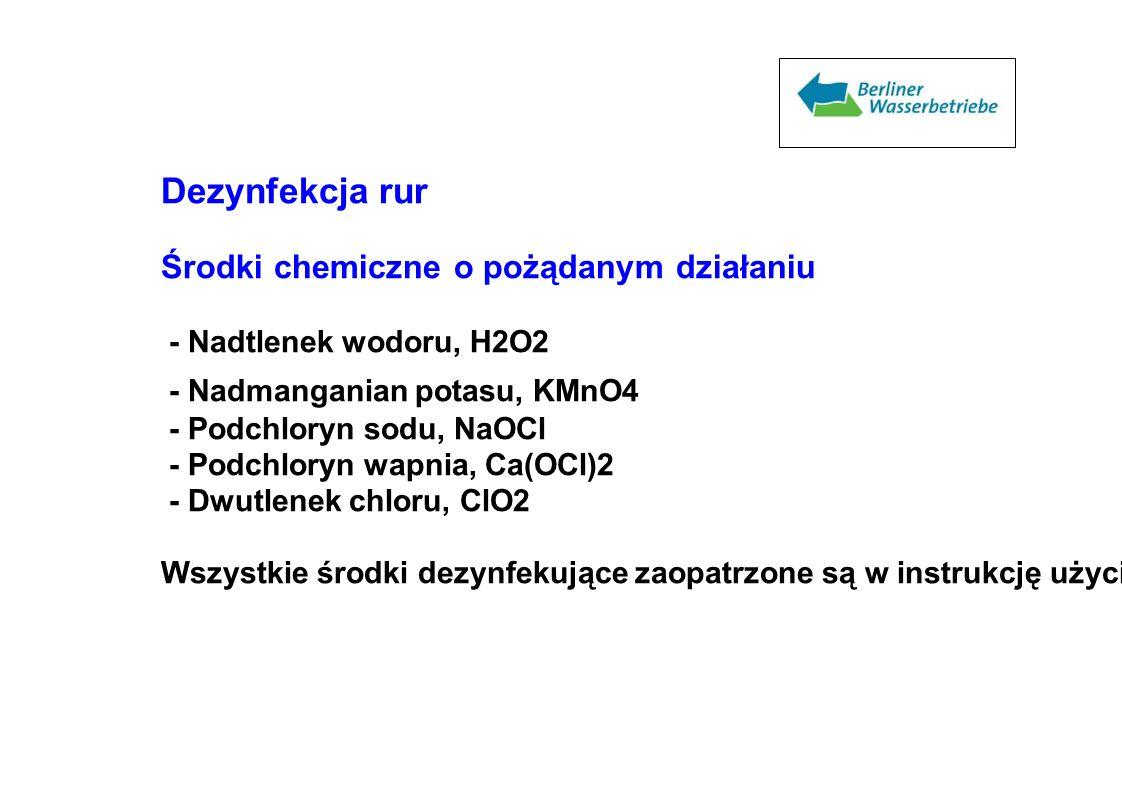 Dezynfekcja rur Środki chemiczne o pożądanym działaniu - Nadtlenek wodoru, H2O2 - Nadmanganian potasu, KMnO4 - Podchloryn sodu, NaOCl - Podchloryn wap