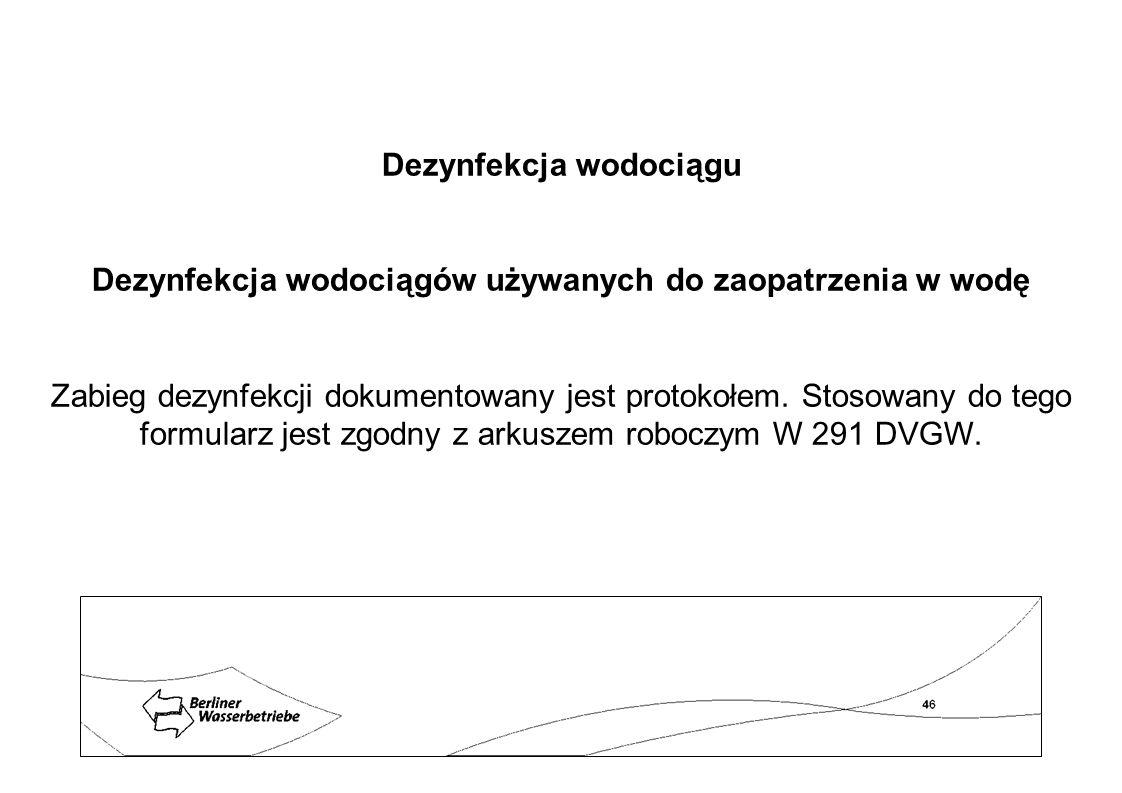 Dezynfekcja wodociągu Dezynfekcja wodociągów używanych do zaopatrzenia w wodę Zabieg dezynfekcji dokumentowany jest protokołem. Stosowany do tego form