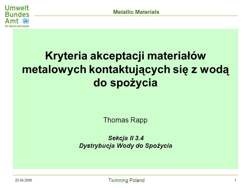 Twinning Poland Metallic Materials 22.04.200922 Badanie Woda do badania materiałów referencyjnych (prEN 15664-2) : Nr Charakterystyka pH[HCO 3 - ] w mmol/l [Cl - ] + [SO 4 2- ] w mmol/l TOC w mg/l 1woda bardzo twarda, obojętna 7,1- 7,5> 5> 3> 1,5 2woda miękka, lekko kwaśna 6,7- 7,10,5- 1,3-- 3woda miękka, zasadowa 8,0- 8,40,7- 1,3-- Ocena ogólnej stosowności higienicznej