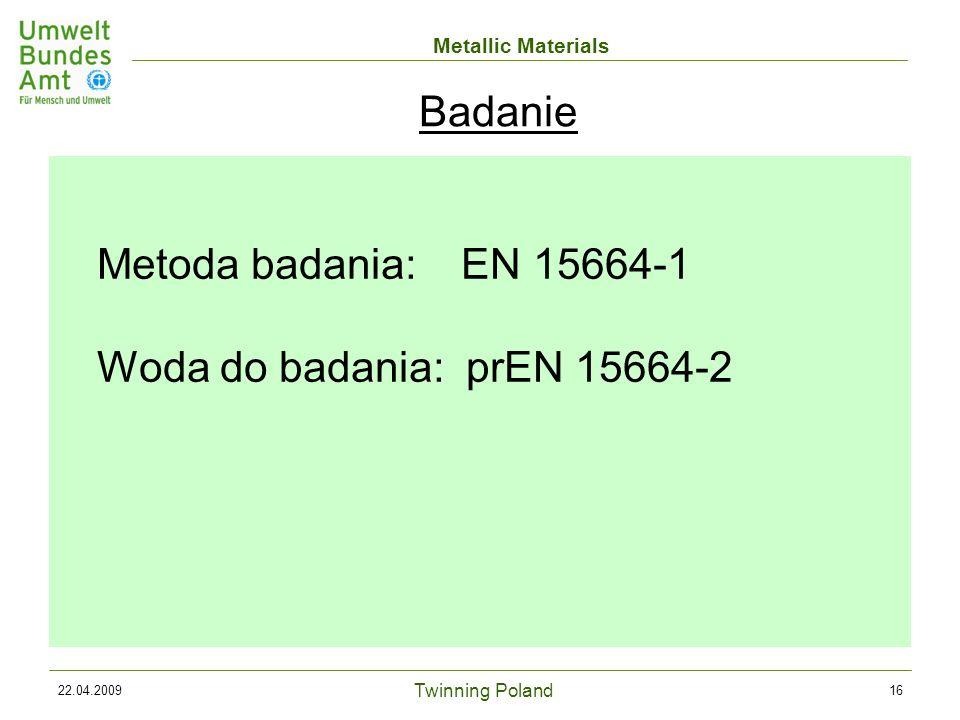 Twinning Poland Metallic Materials 22.04.200916 Metoda badania: EN 15664-1 Woda do badania: prEN 15664-2 Badanie