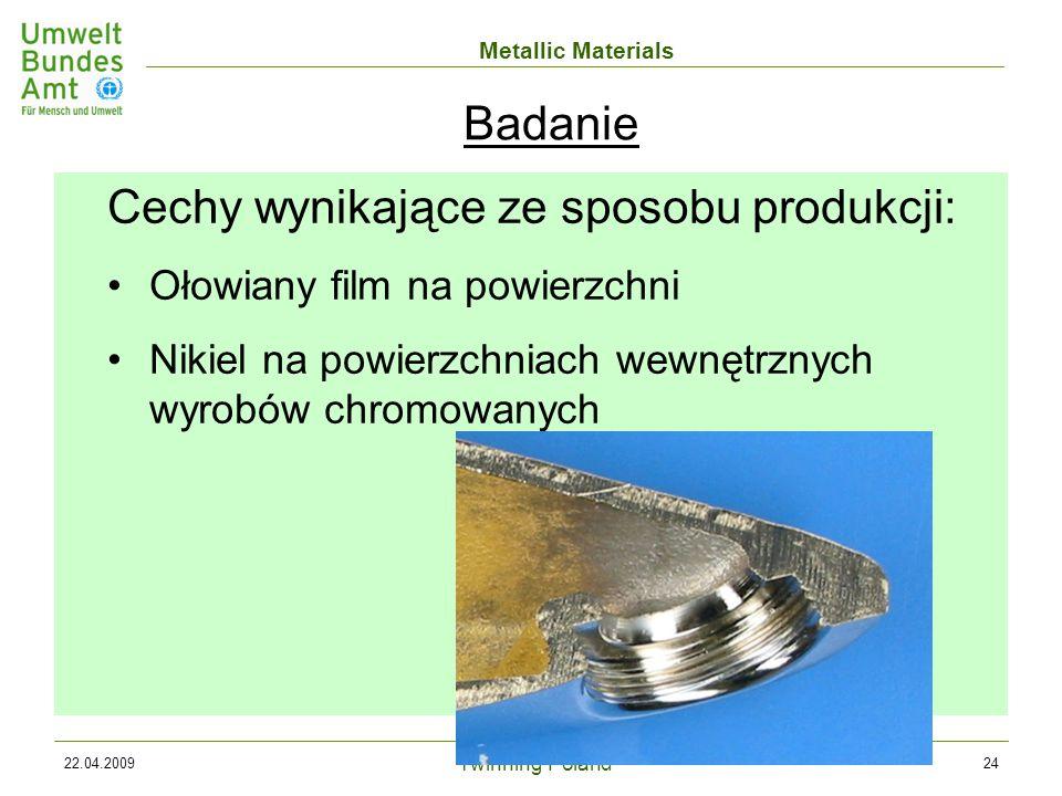 Twinning Poland Metallic Materials 22.04.200924 Cechy wynikające ze sposobu produkcji: Ołowiany film na powierzchni Nikiel na powierzchniach wewnętrznych wyrobów chromowanych Badanie